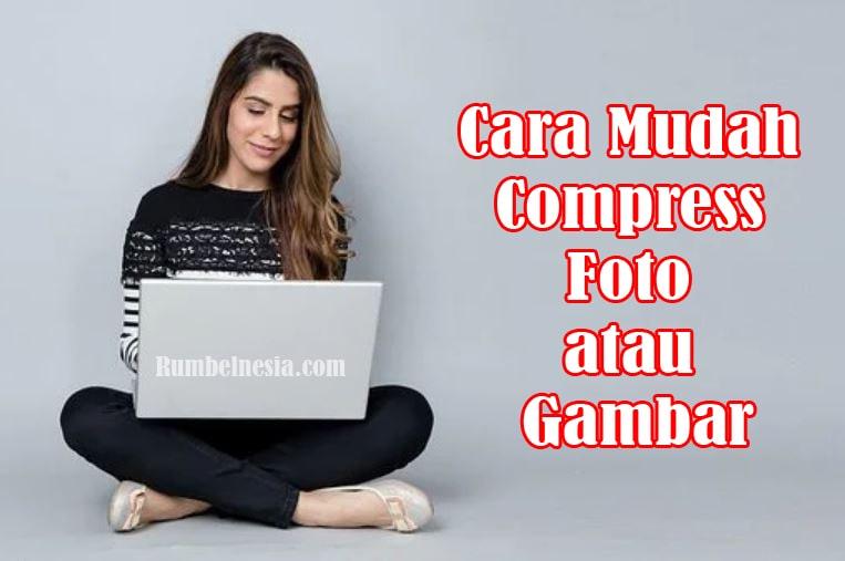 Cara Mudah Compress Foto atau Gambar